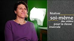 Réaliser soi-même des vidéos pédagogiques pour la classe inversée - Cilly Briot