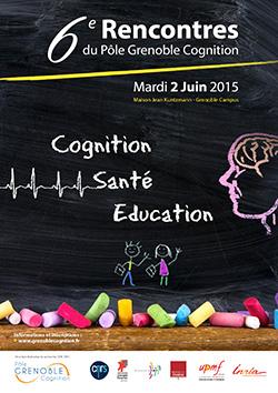 6ème rencontres du Pôle Cognition - Cognition, santé, éducation - 2015